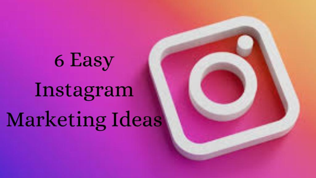 6 Easy Instagram Marketing Ideas