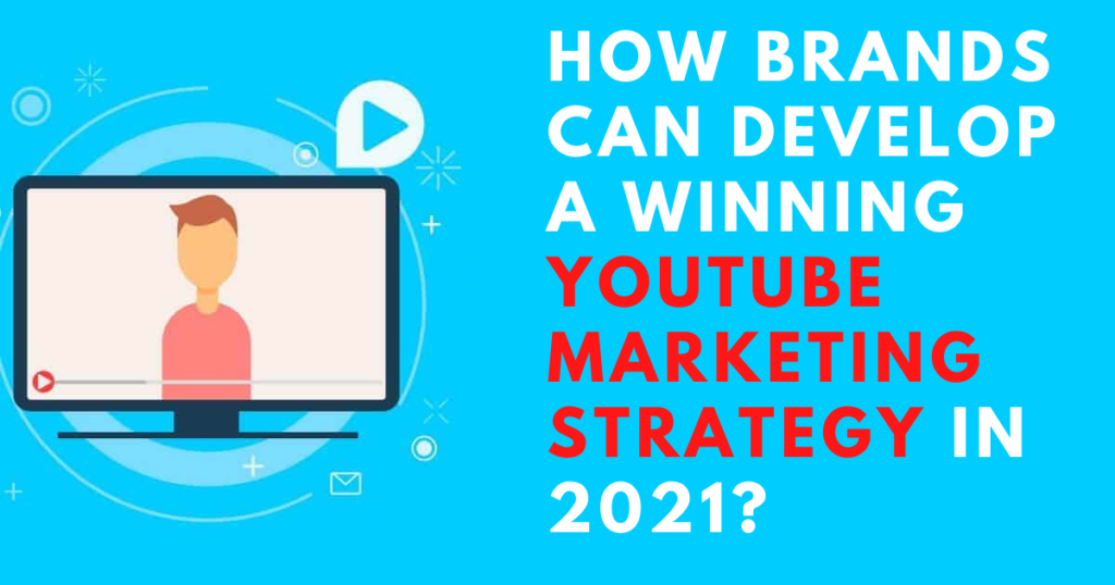 How Brands Can Develop a Winning YouTube Marketing Strategy?